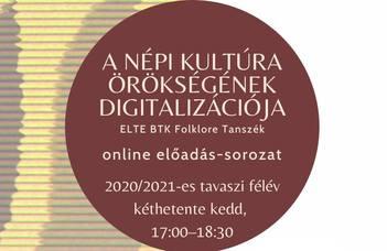 A népi kultúra örökségének digitalizációja – Online előadás-sorozat