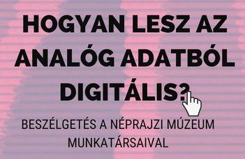 A népi kultúra örökségének digitalizációja 1.